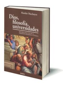 Dios, filosofía, universidades. Alasdair MacIntyre